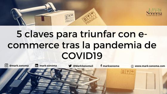 5 claves para triunfar con E-commerce tras la pandemia de COVID19